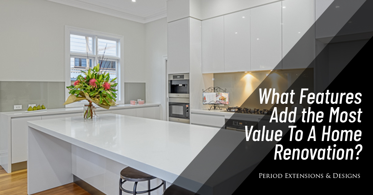 What Features Add Most Value Home Renovation