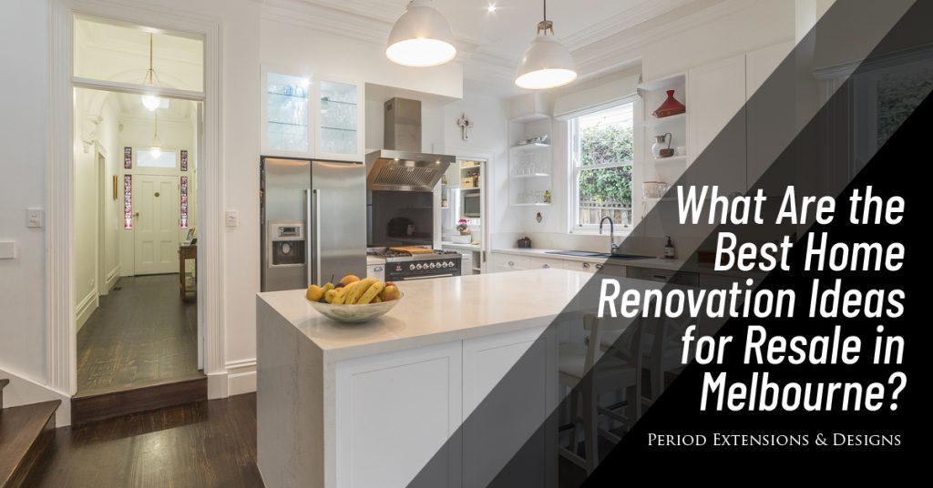 What Best Home Renovation Ideas Resale Melbourne