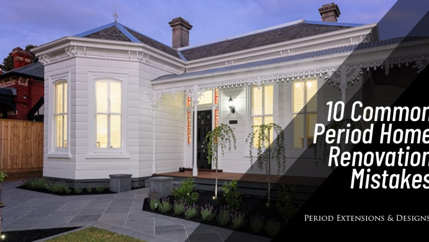 10 Common Period Home Renovation Mistakes