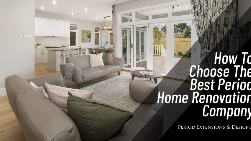How Choose Best Period Home Renovation Company